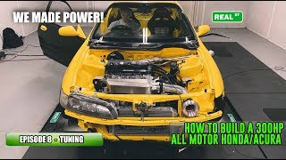 Episode 8 - TUNING SESSION | How to build a 300HP All Motor Honda/Acura