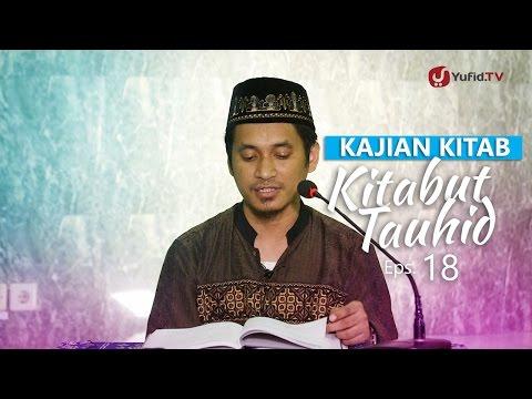 Kajian Kitab: Kitab Tauhid - Ustadz Muhammad Abduh Tuasikal, M.Sc, Eps. 18