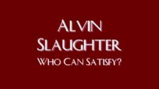 Watch Alvin Slaughter Who Can Satisfy video