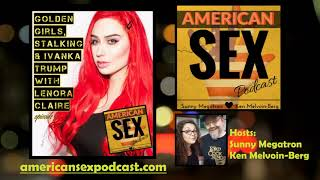 Lenora Claire: Golden Girls, Stalking & Ivanka Trump -- American Sex Ep 7