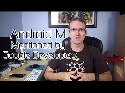 Android M Mentioned by Google Developers. Android One Devices Rooted. XDA:Devcon Incoming!!