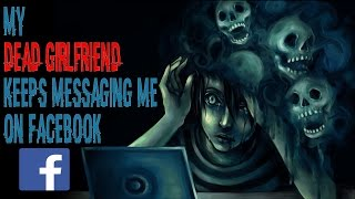 """""""My Dead Girlfriend Keeps Messaging Me on Facebook. I've Got The Screenshots."""" (Scary Storytime)"""