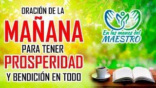 ORACIÓN DE LA MAÑANA PARA TENER PROSPERIDAD Y BENDICION EN ESTE DIA
