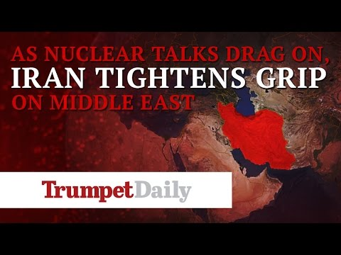 As Nuclear Talks Drag On, Iran Tightens Grip on Middle East - The Trumpet Daily