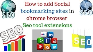 how to add Social bookmarking sites in chrome browser & seo tool extensions