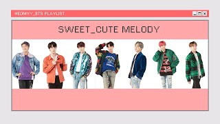 [Playlist] BTS - SWEET.CUTE MELODY SONGS