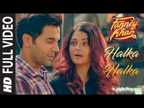 Halka Halka Full Video | FANNEY KHAN | Aishwarya Rai Bachchan | Rajkummar Rao | Amit Trivedi