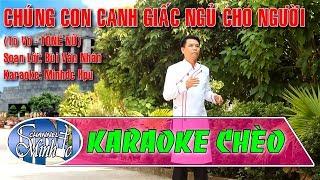 [Karaoke Chèo Minhdc Hpu] Chúng Con Canh Giấc Ngủ Cho Người (Tò Vò - TONE NỮ) - SL Bùi Văn Nhân