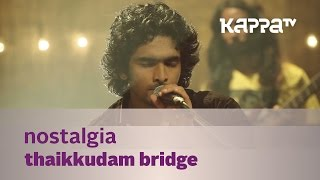 Nostalgia - Thaikkudam Bridge - Music Mojo Kappa TV
