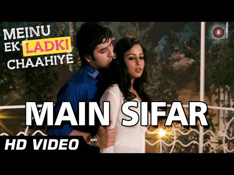 Main Sifar Official Video HD | Meinu Ek Ladki Chaahiye | Puru...