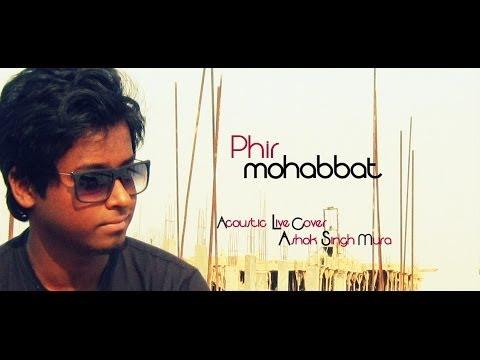 Phir mohabbat - Murder 2(Acoustic Cover)   Ashok Singhmura  ...
