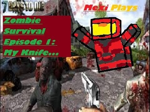 MexiPlays: 7 Days to Die | Episode 1: My Knife...