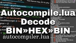 Decode Script || Share File Giải Mã Autocompiler.lua Có Thể Giải Mã Hóa BIN»HEX»BIN Mà Không Lỗi