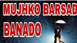 💟 MUJHKO BARSAD BANADO 💟    lyrics whatsapp status video    By ZHALAK ANAND