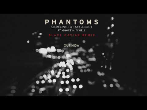 "Phantoms Ft. Grace Mitchell - ""Someone To Talk About"" (Black Caviar Remix)"