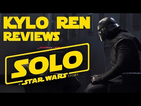 KYLO REN REVIEWS SOLO: A Star Wars Story