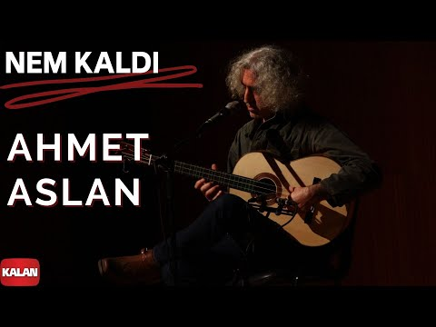 Ahmet Aslan - Nem Kaldı Sözleri