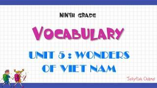 Từ vựng tiếng Anh lớp 9 - Unit 5 Wonders of Viet Nam - Chương trình mới