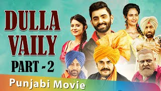Latest Punjabi Movie : Dulla Vailly | Part 2 | Yograj Singh Guggu Gill | New Punjabi Movie 2019
