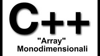 TUTORIAL C++ ITA 8 - Array Monodimensionali