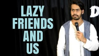 LAZY FRIENDS AND US   STAND-UP COMEDY   DKC   HARISH A TIWARI