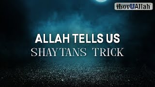 ALLAH TELLS US SHAYTANS TRICK