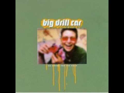 Big Drill Car - What You Believe