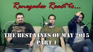 Renegades React to... The Best Vines of May 2015 (Part 1)