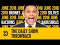 Throwback: Drones, Selfies, Racoons & Babushkas | June 2018 | The Daily Show With Trevor Noah