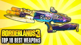 Borderlands 3 - Top 10 BEST Legendary Weapons IN THE GAME!