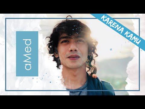 aMed - Karena Kamu (Official Music Video)