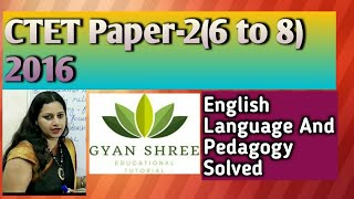 CTET Paper-2(6 to 8) 2016|English Language And Pedagogy Solved|By Gyan Shree Educational Tutorial