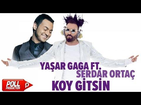 Yaşar Gaga Ft. Serdar Ortaç - Koy Gitsin - ( Official Audio )