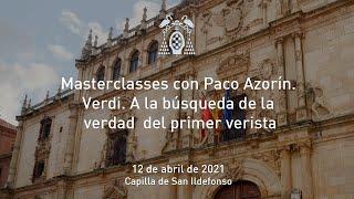 Masterclasses con Paco Azorín. Verdi. A la búsqueda de la verdad del primer verista