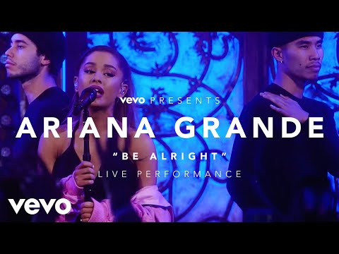 Ariana Grande - Be Alright (Vevo Presents)