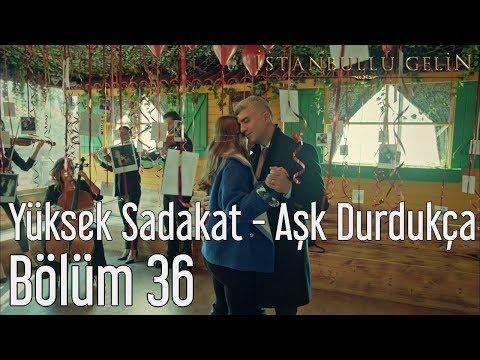 İstanbullu Gelin 36. Bölüm - Yüksek Sadakat - Aşk Durdukça