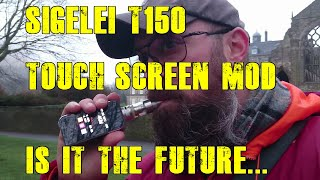 Sigelei T150 ~ Touch Screen Mod Review
