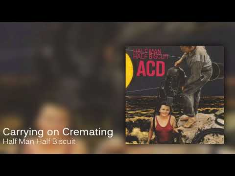 Half Man Half Biscuit - Carry On Cremating