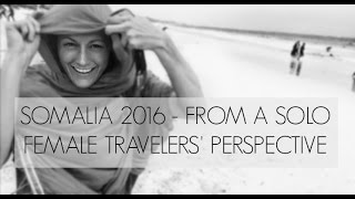 Somalia 2016 - A Solo Female Travelers' Perspective   Expedition 196