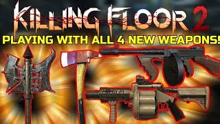 Killing Floor 2 | PLAYING WITH ALL 4 NEW WEAPONS! Thompson, M32, Fireaxe, Battleaxe!