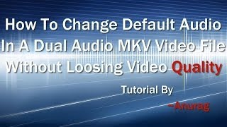 How To Change Default Audio In A Dual Audio Movie Without Loosing Video Quality