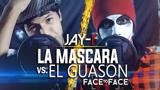LA MASCARA VS. EL GUASON ║ FACE TO FACE ║ JAY-F