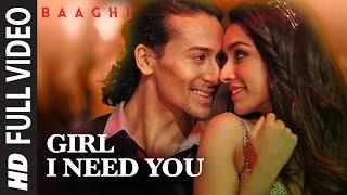 Girl I Need You Song Full Video | BAAGHI | Tiger Shroff, Shraddha Kapoor | Arijit Singh, Meet Bros