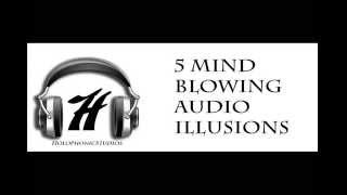 Top 5 Mind Blowing Audio Illusions