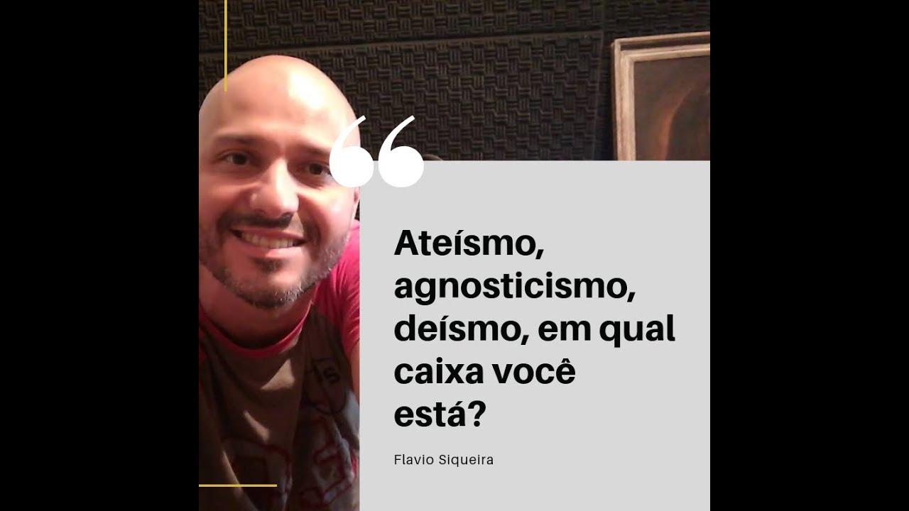 Ateísmo, agnosticismo, deísmo, em qual caixa você está? Flavio Siqueira