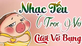 Nhạc Chế Tếu Vui Hài Hước Trêu Vợ   Nghe Xong Mà Cười Vỡ Bụng   Thương Quá Việt Nam Chế