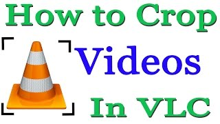 How to Crop Videos & Save Using VLC Media Player