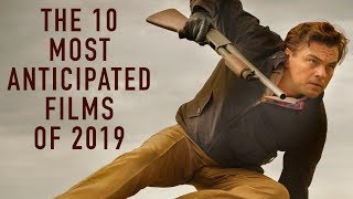 The 10 Most Anticipated Films of 2019 | Video Countdown