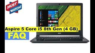 Acer Aspire 5 Core i5 8th Gen 4GB RAM   A515-51 Laptop - Important FAQ (Not a Review)