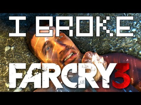I Broke Far Cry 3
